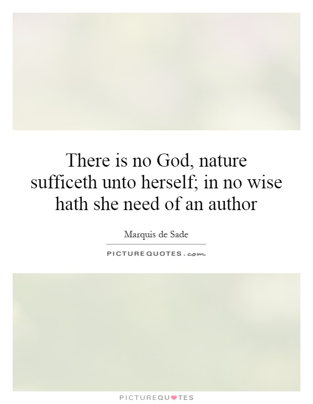 There is no God, nature sufficeth unto herself; in no wise hath she need of an author Picture Quote #1