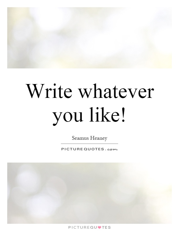 Write whatever you like! Picture Quote #1