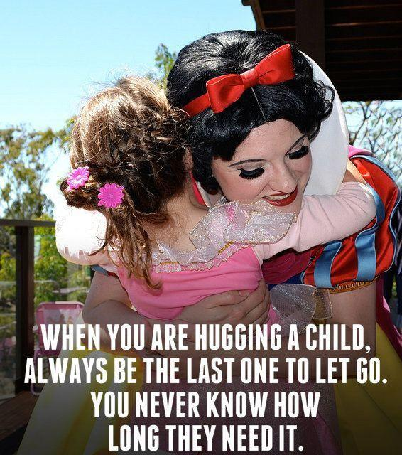 When you are hugging a child always be the last one to let go. You never know how long they need it Picture Quote #1