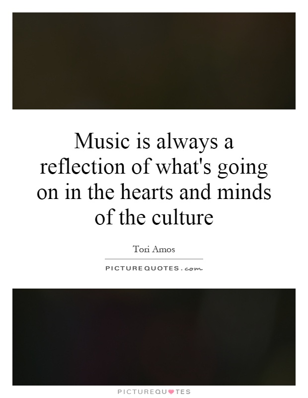 Music is always a reflection of what's going on in the hearts and minds of the culture Picture Quote #1