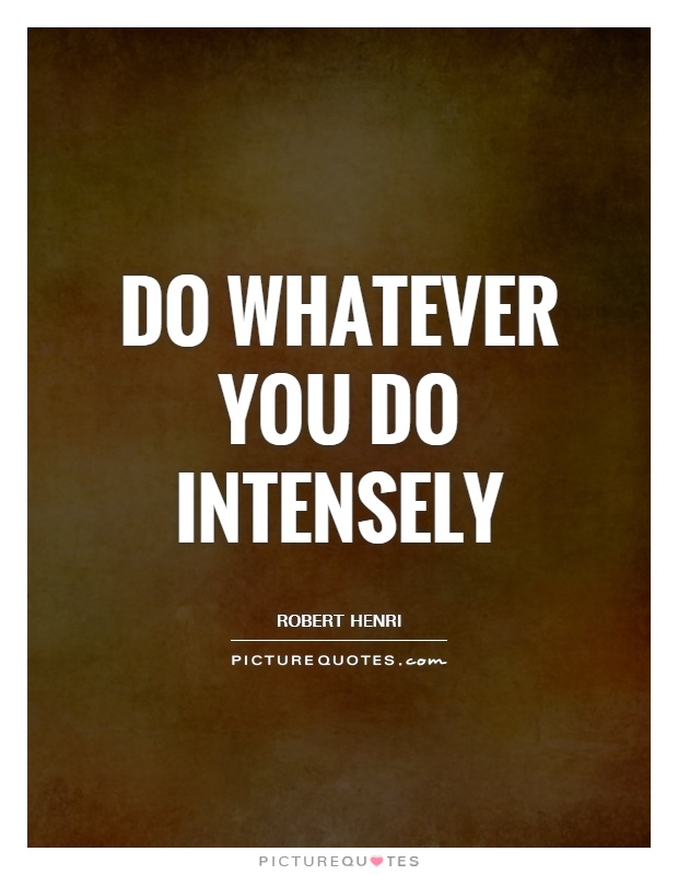 Do whatever you do intensely Picture Quote #1