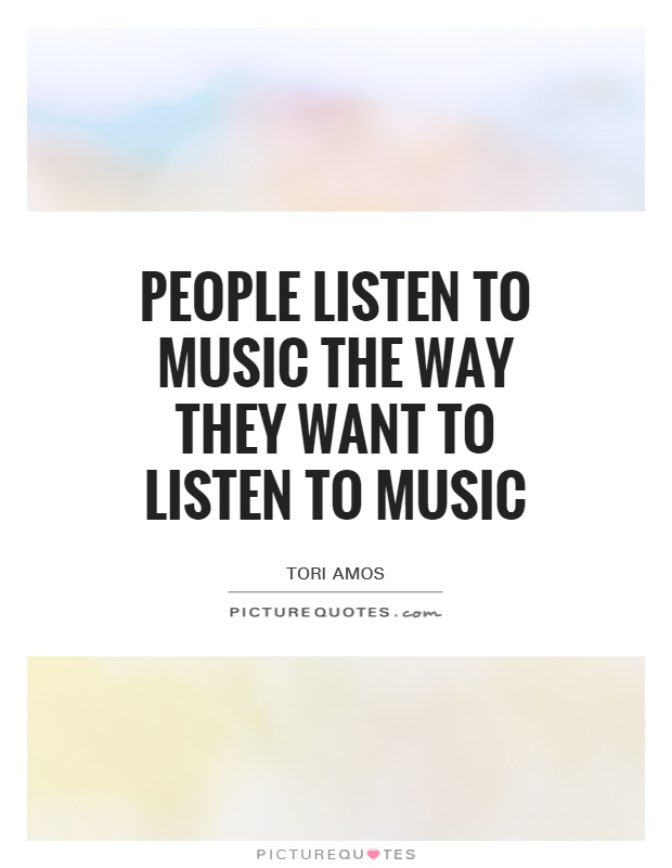 People listen to music the way they want to listen to music Picture Quote #1
