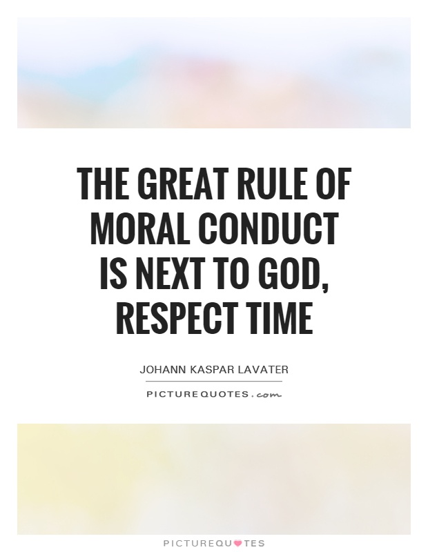 The great rule of moral conduct is next to God, respect time Picture Quote #1