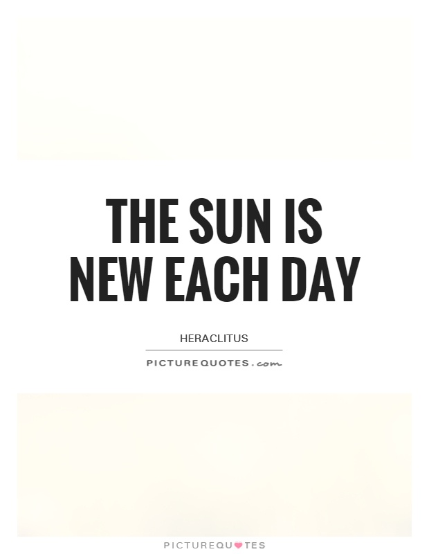 The sun is new each day Picture Quote #1