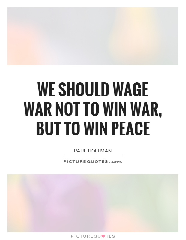We should wage war not to win war, but to win peace Picture Quote #1