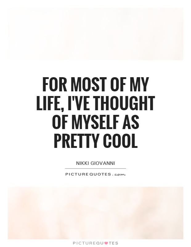 For most of my life, I've thought of myself as pretty cool Picture Quote #1