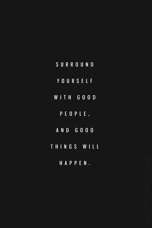 Surround Yourself With Good People Quote 2 Picture Quote #1