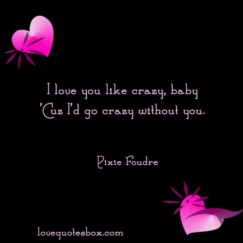 I Love You Like Quotes: Like Crazy Sayings
