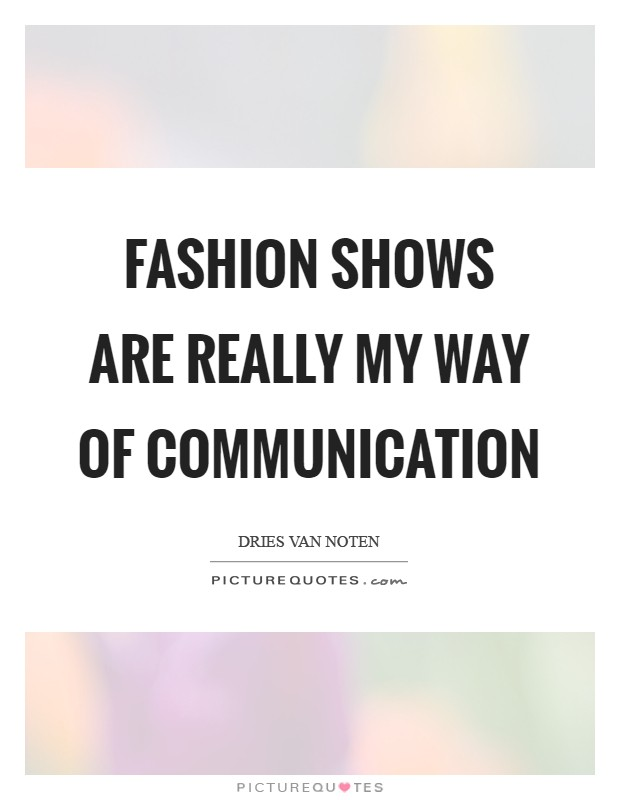 Fashion shows are really my way of communication Picture Quote #1