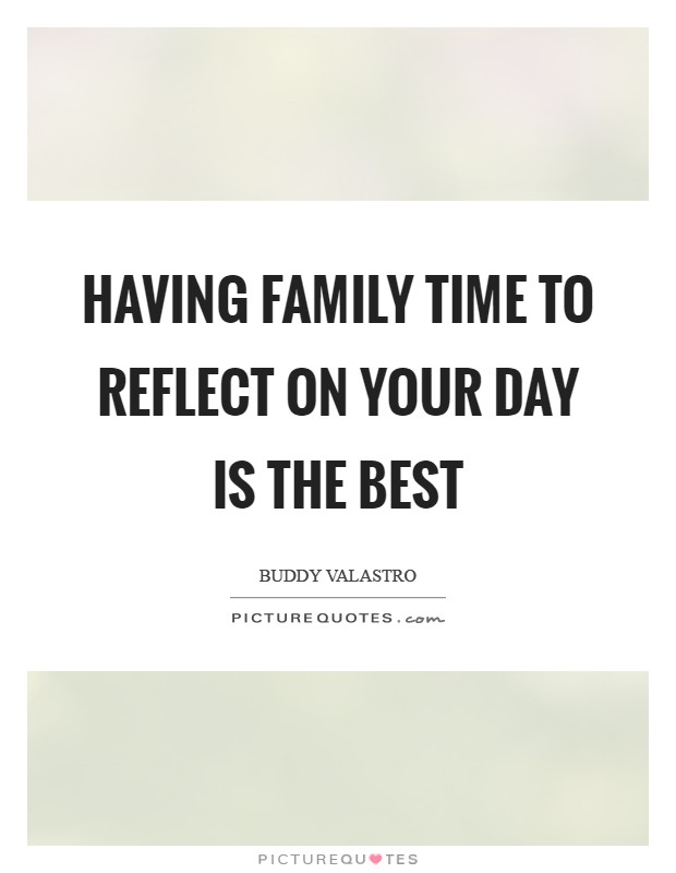 Having family time to reflect on your day is the best Picture Quote #1