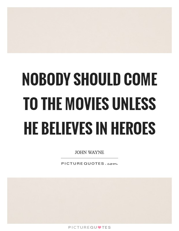Nobody should come to the movies unless he believes in heroes Picture Quote #1