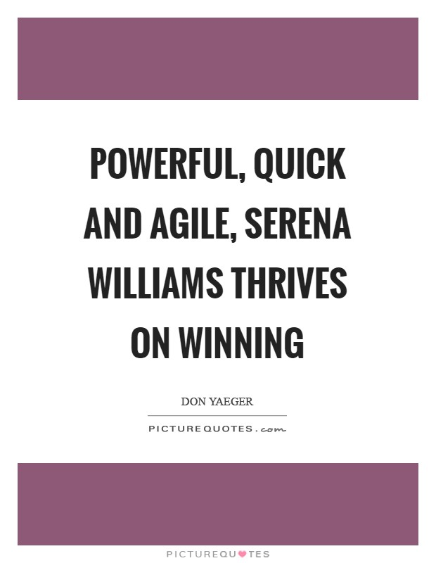 Powerful, quick and agile, Serena Williams thrives on winning Picture Quote #1