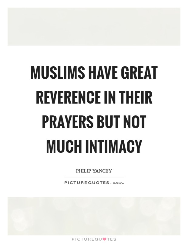 Muslims have great reverence in their prayers but not much intimacy Picture Quote #1