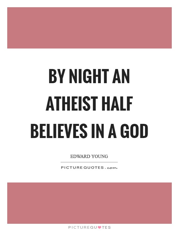 By night an atheist half believes in a God Picture Quote #1