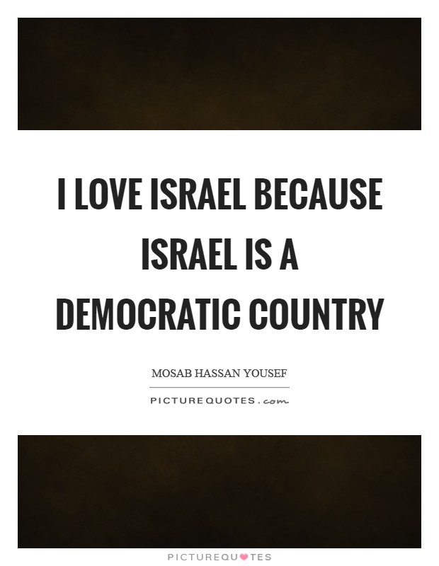 I love Israel because Israel is a democratic country Picture Quote #1