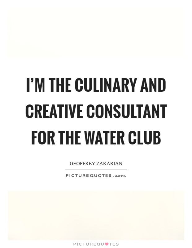 I'm the culinary and creative consultant for The Water Club Picture Quote #1
