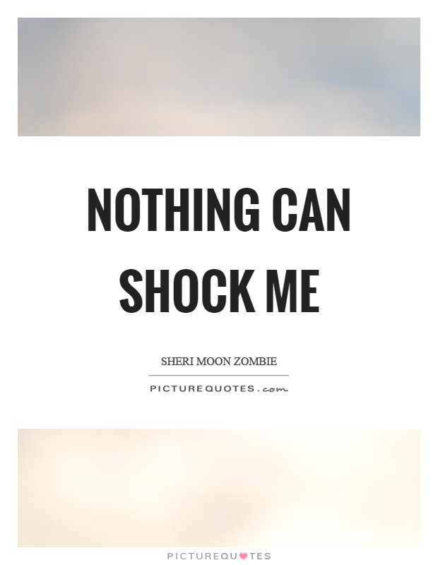Nothing can shock me Picture Quote #1