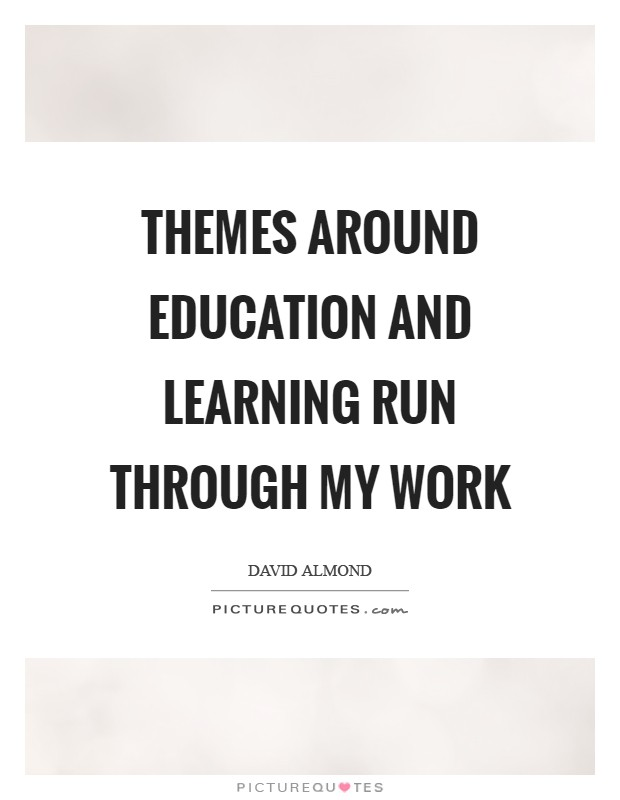 Themes around education and learning run through my work Picture Quote #1