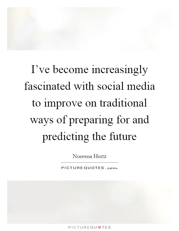 I've become increasingly fascinated with social media to improve on traditional ways of preparing for and predicting the future Picture Quote #1