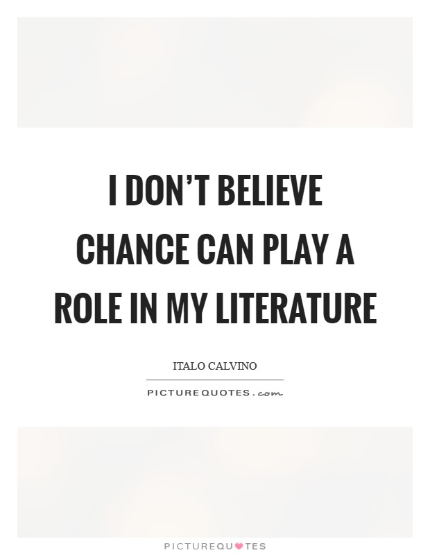 I don't believe chance can play a role in my literature Picture Quote #1