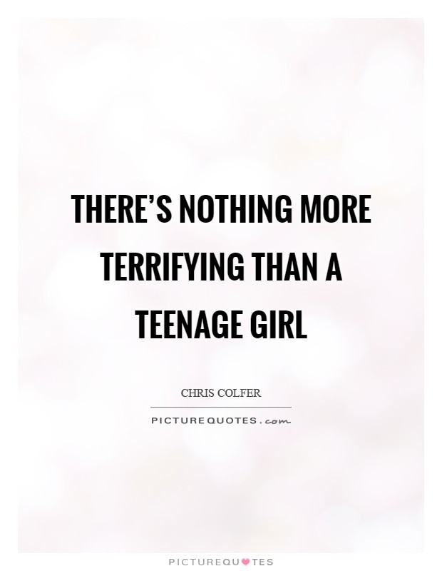 There's nothing more terrifying than a teenage girl Picture Quote #1