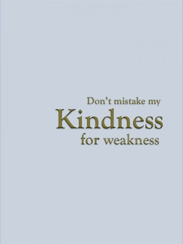 Mistake My Kindness For Weakness Quote 1 Picture Quote #1