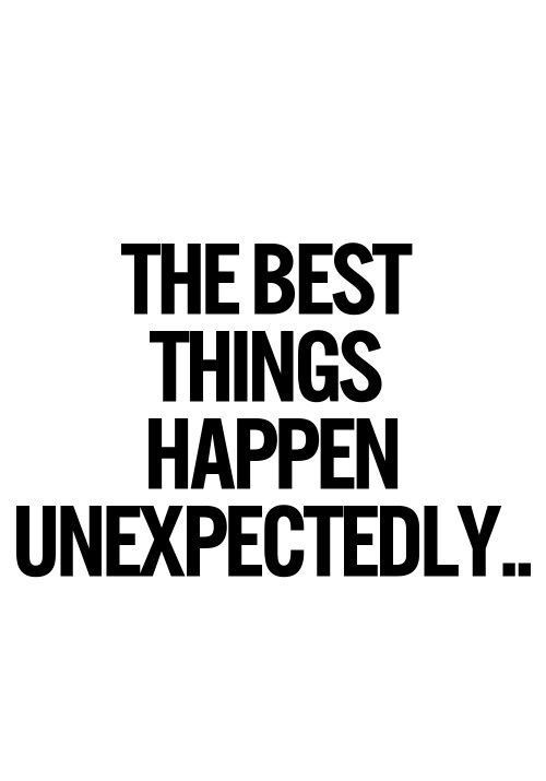 The Best Things Are Unexpected Quote 3 Picture Quote #1