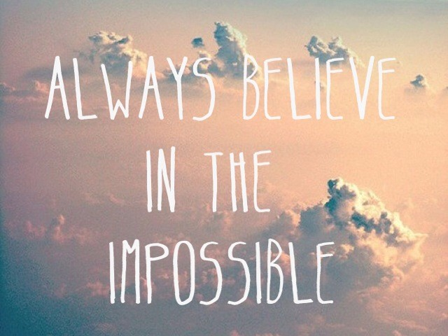 Believe In The Impossible Quote 1 Picture Quote #1
