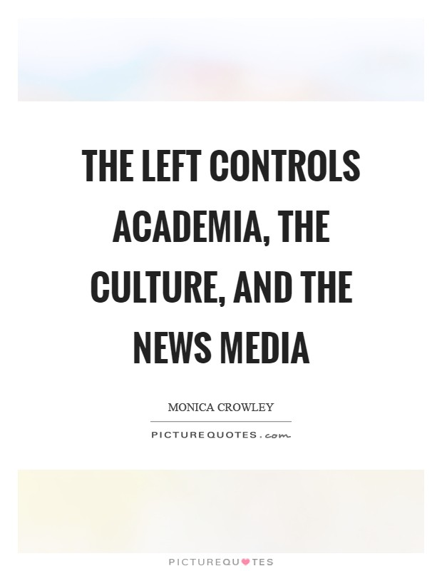 The left controls academia, the culture, and the news media Picture Quote #1