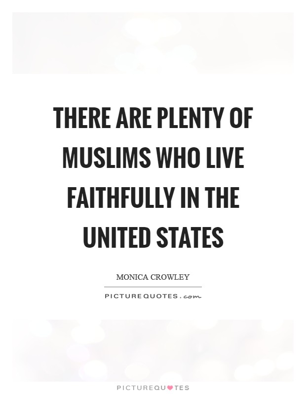 There are plenty of Muslims who live faithfully in the United States Picture Quote #1