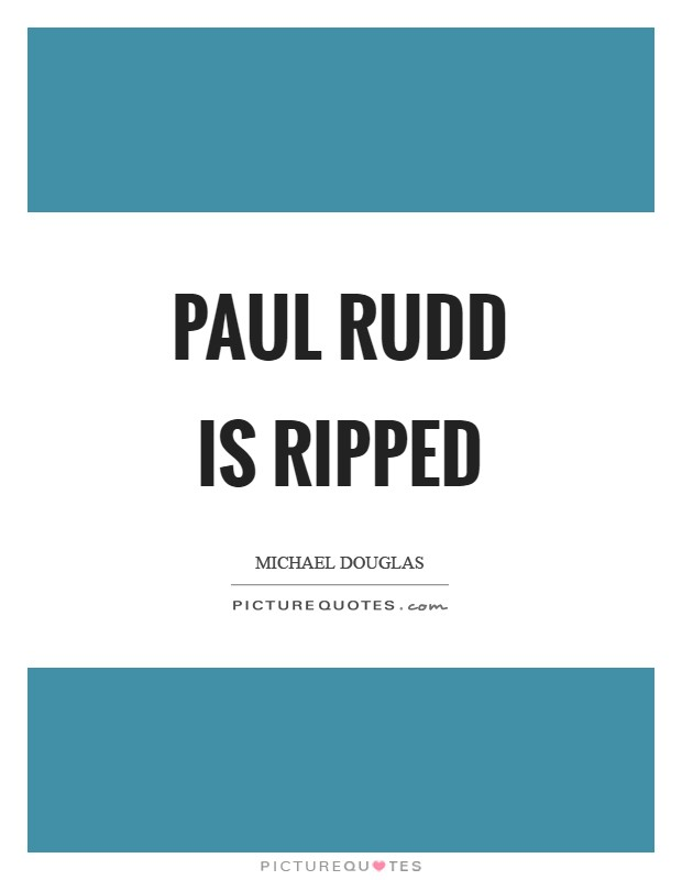 Paul Rudd is ripped Picture Quote #1