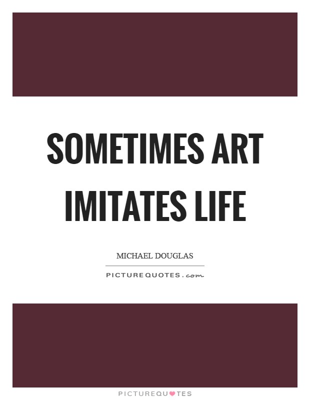 Sometimes art imitates life Picture Quote #1