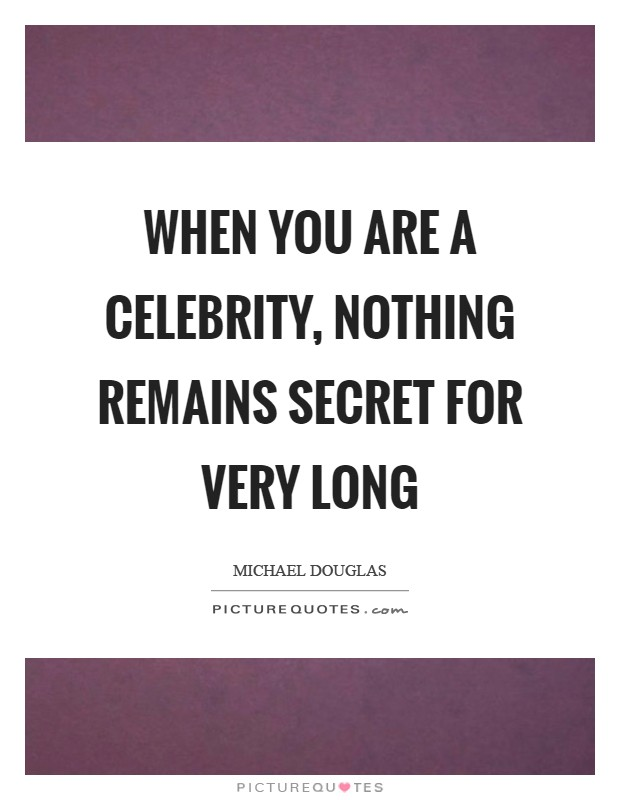 When you are a celebrity, nothing remains secret for very long Picture Quote #1
