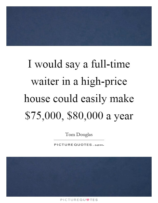 Waiter quotes waiter sayings waiter picture quotes for Build a house for 75000