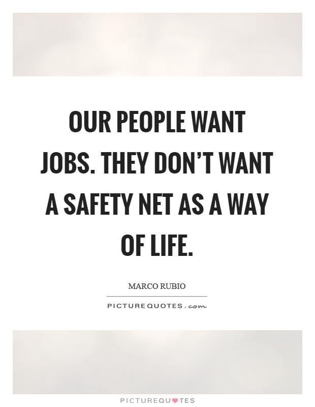 Our people want jobs. They don't want a safety net as a way of life Picture Quote #1