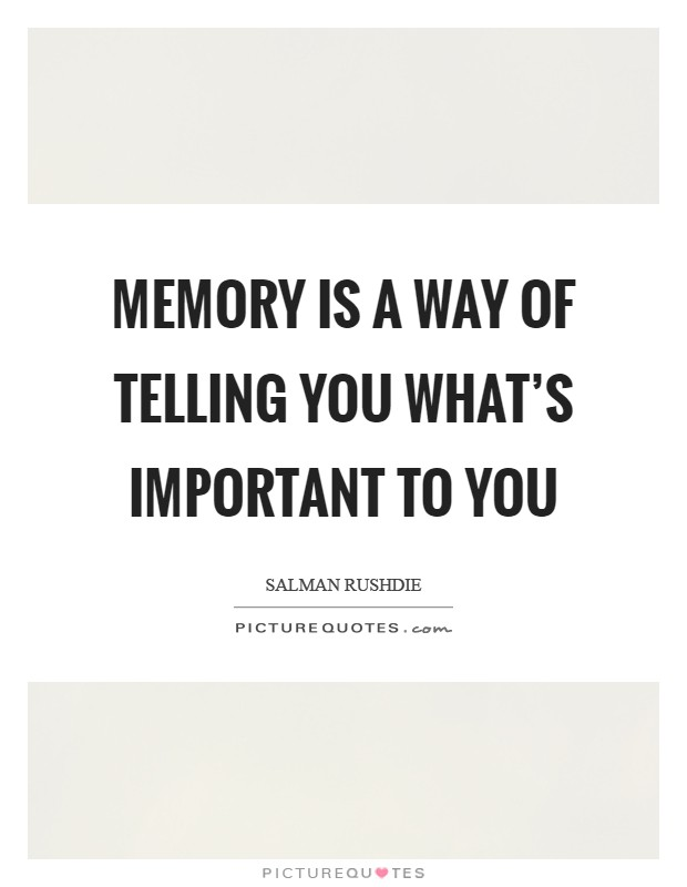 Memory is a way of telling you what's important to you Picture Quote #1