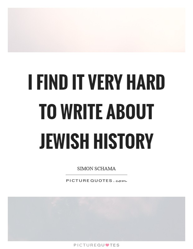 I find it very hard to write about Jewish history Picture Quote #1
