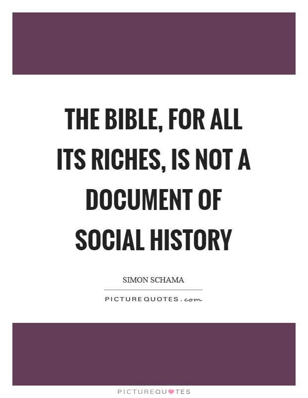 The Bible, for all its riches, is not a document of social history Picture Quote #1
