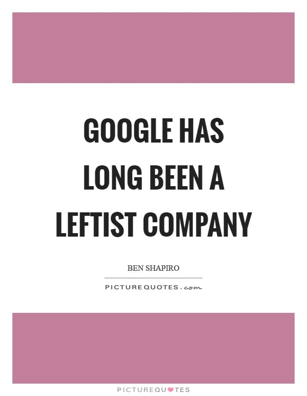 Google has long been a leftist company Picture Quote #1