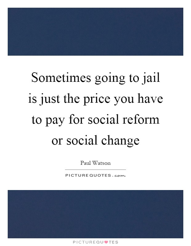 Sometimes going to jail is just the price you have to pay for social reform or social change Picture Quote #1
