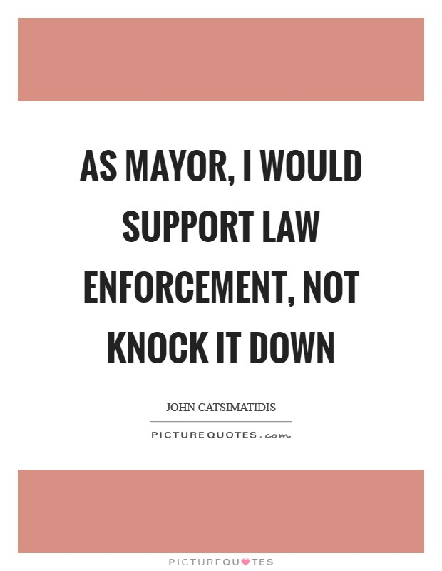 As mayor, I would support law enforcement, not knock it down Picture Quote #1