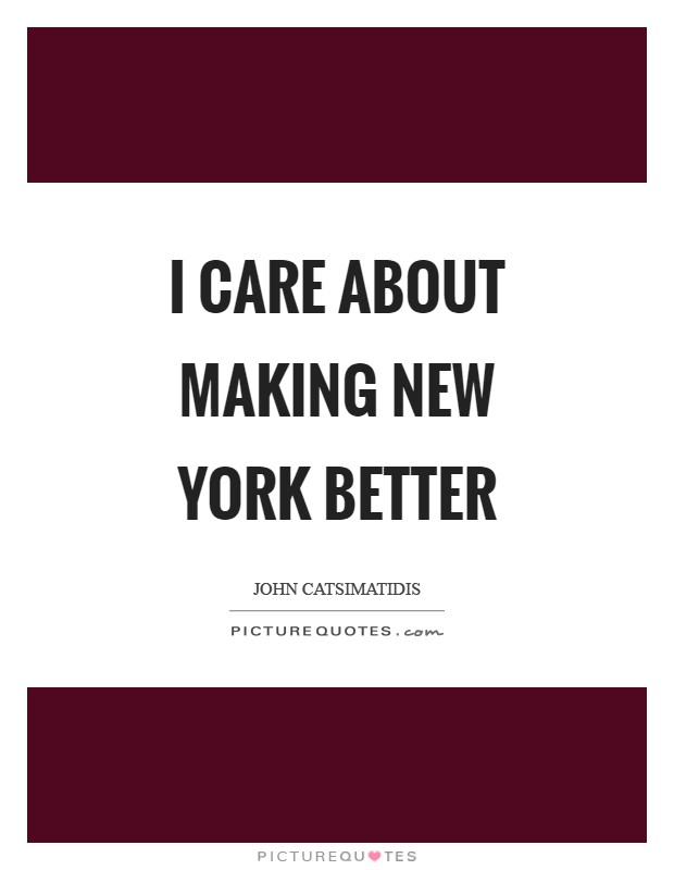 I care about making New York better Picture Quote #1