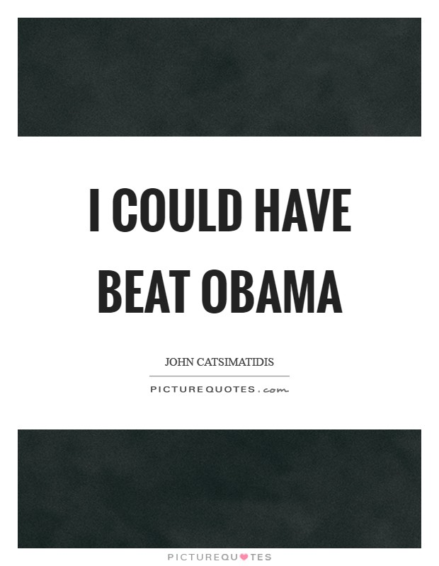 I could have beat Obama Picture Quote #1