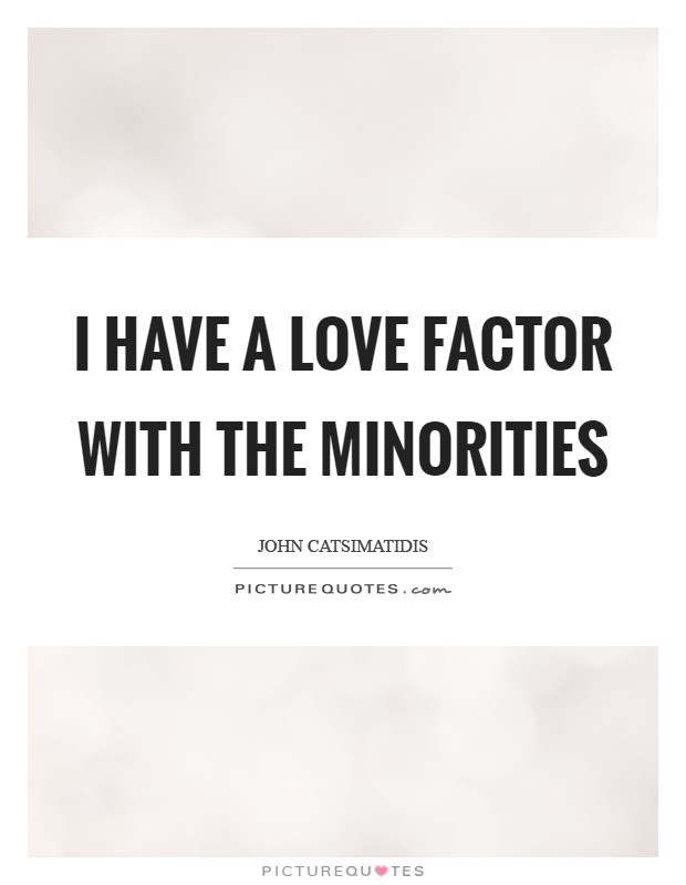 I have a love factor with the minorities Picture Quote #1