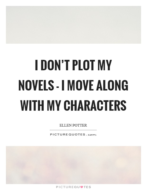 I don't plot my novels - I move along with my characters Picture Quote #1