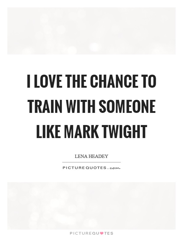 I love the chance to train with someone like Mark Twight Picture Quote #1