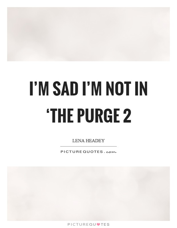 Quotes From The Purge Impressive I'm Sad I'm Not In 'the Purge  Picture Quotes