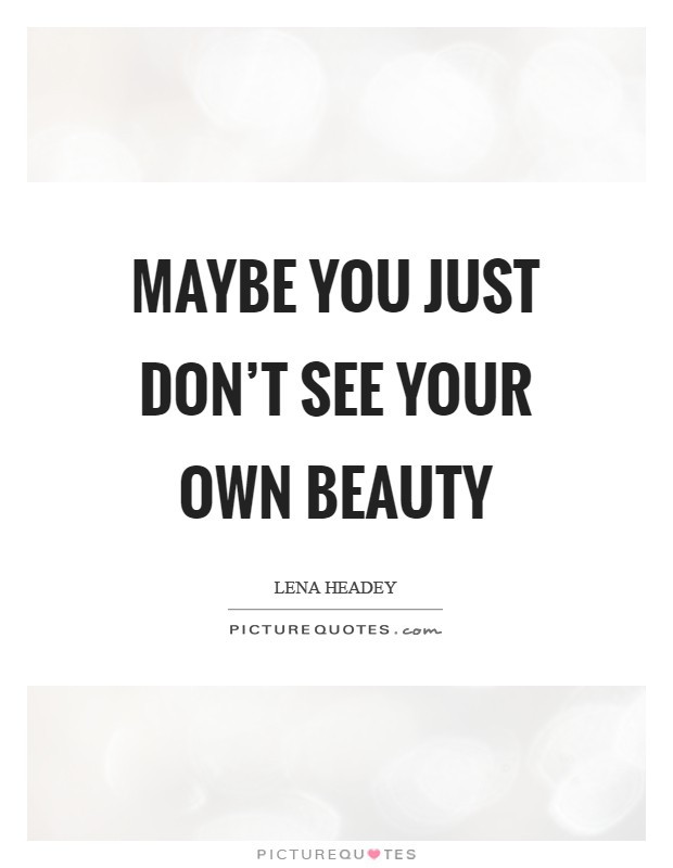 Maybe You Just Don T See Your Own Beauty Picture Quotes