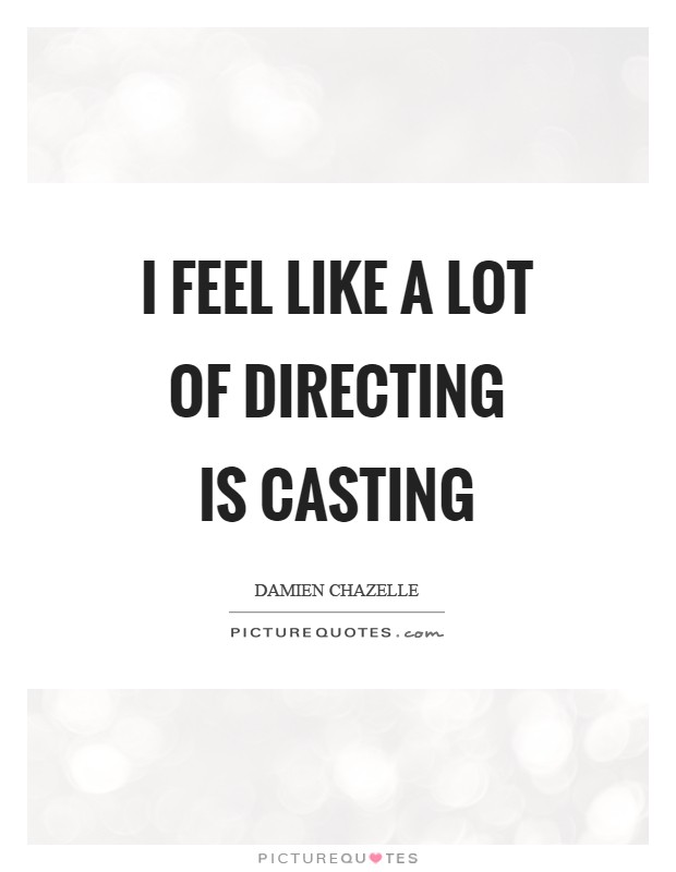 I feel like a lot of directing is casting Picture Quote #1