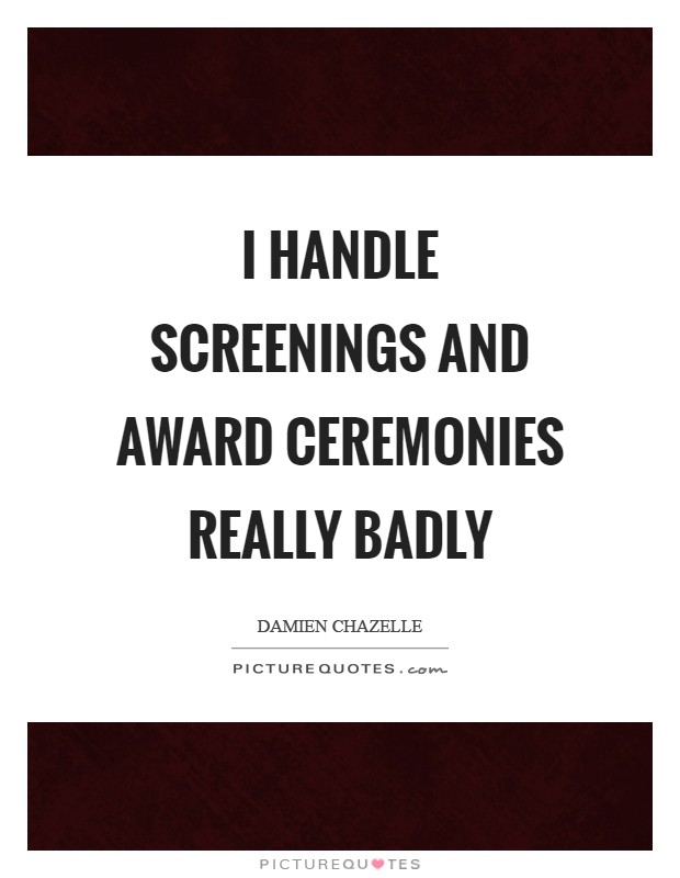 I handle screenings and award ceremonies really badly Picture Quote #1